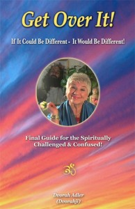 Get Over It! If It Could Be Different - It Would Be Different! (Final Guide for the Spiritually Challenged & Confused)